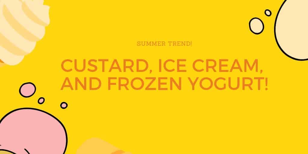 Summer Trend: Custard, Ice Cream, and Frozen Yogurt