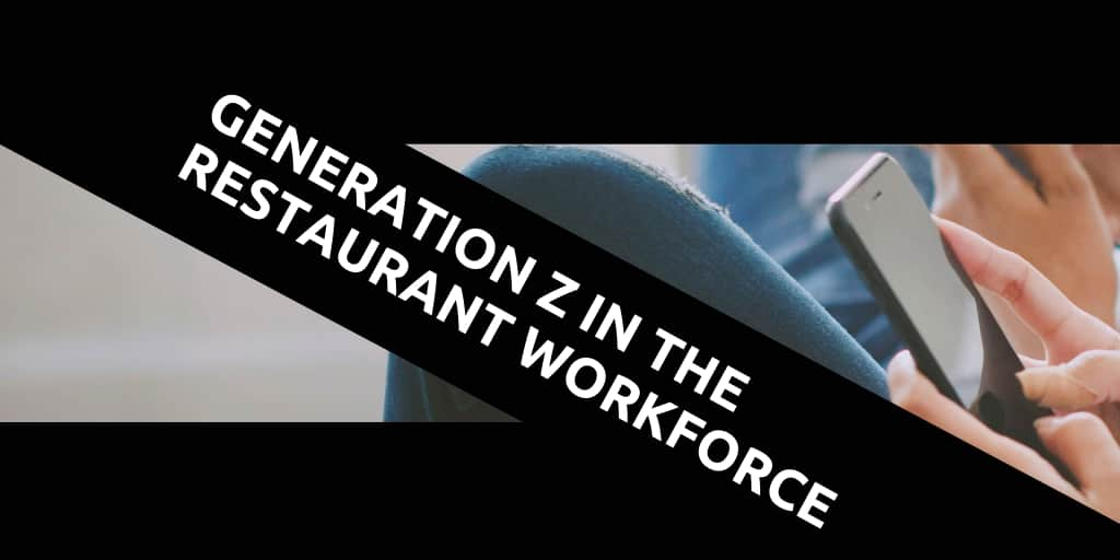 Generation Z in the Restaurant Workforce: How to Keep Young Foodservice Employees Happy