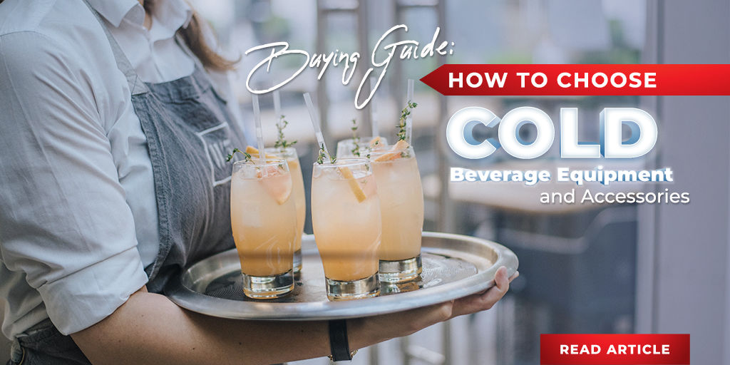 Buying Guide: How to Choose Cold Beverage Equipment and Accessories for Your Foodservice Establishment