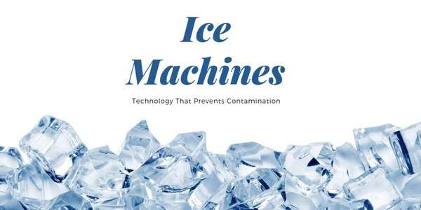 Ice Machines Contain Technology That Prevents Contamination