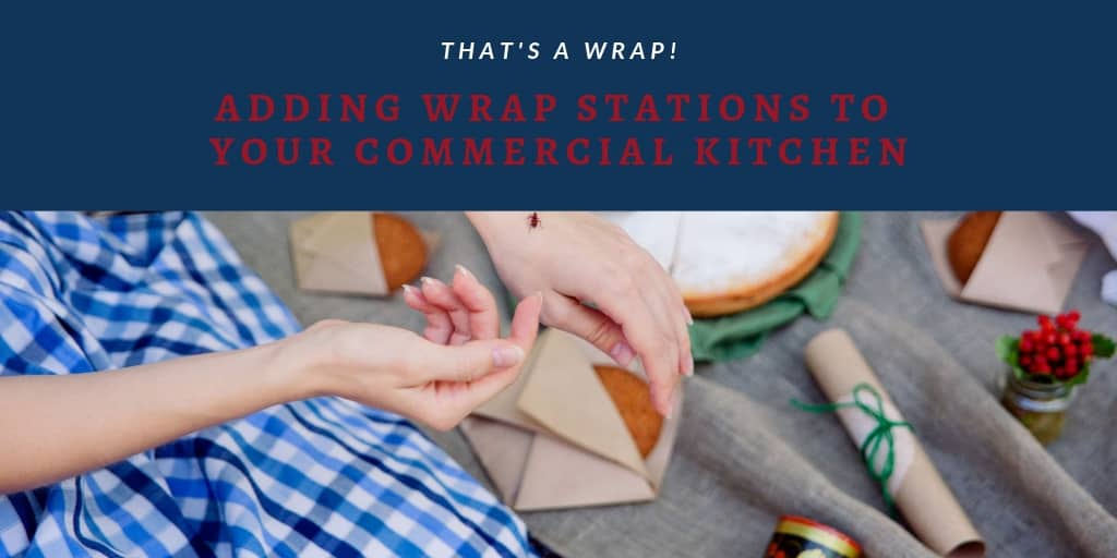 That's a Wrap! Adding Wrap Stations to Your Commercial Kitchen