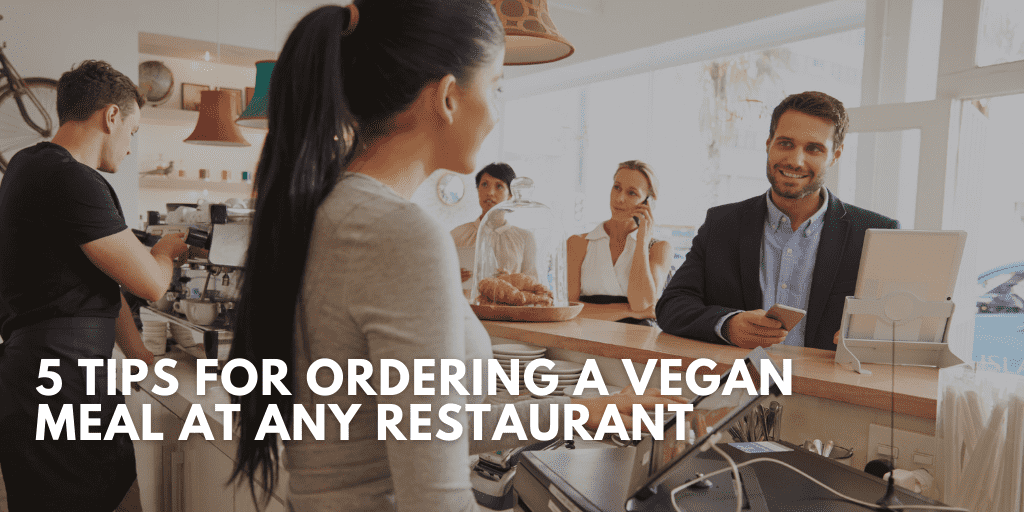 5 Tips for Ordering a Vegan Meal at Any Restaurant