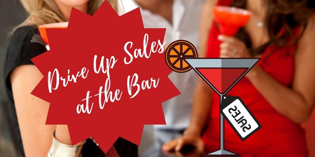 Drive Up Sales at the Bar
