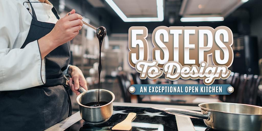 5 Steps To Design An Exceptional Open Kitchen