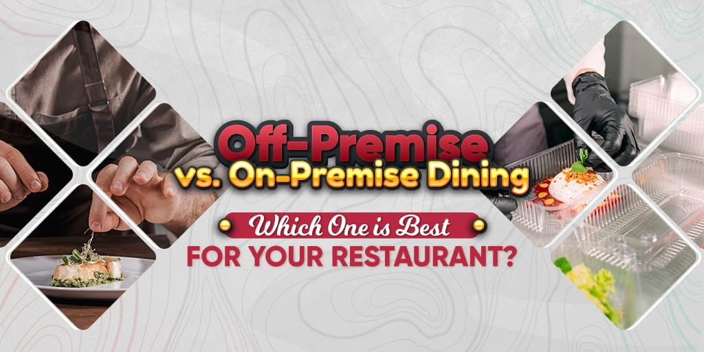 Off-Premise vs. On-Premise Dining: Which One is Best For Your Restaurant?