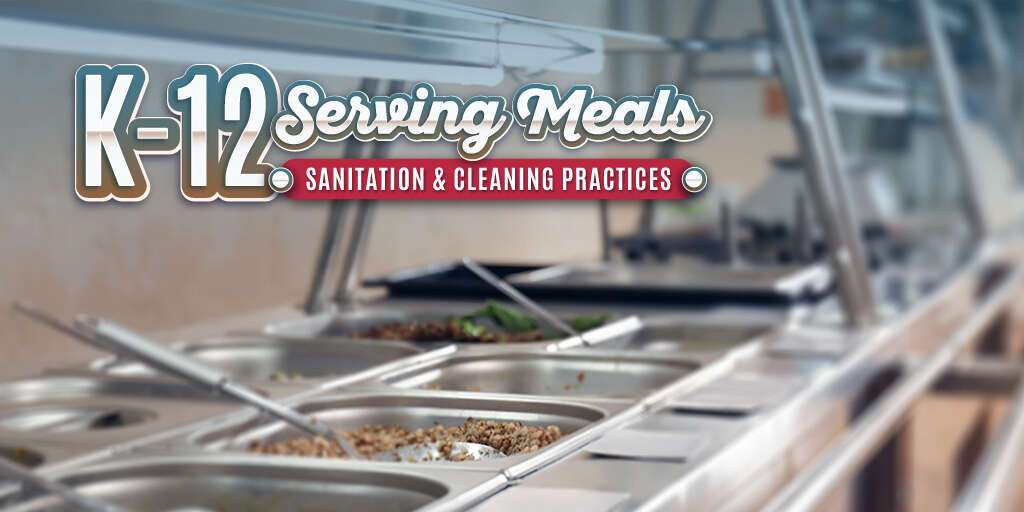 K-12 Serving Meals: Sanitation & Cleaning Practices