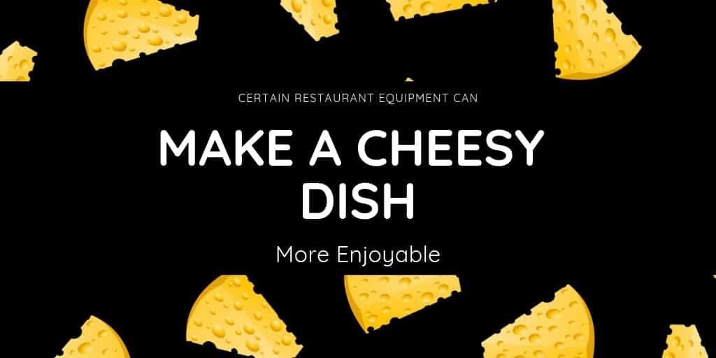 Certain Restaurant Equipment Can Make A Cheesy Dish More Enjoyable