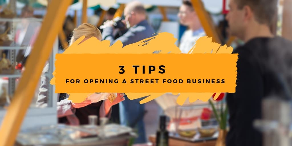 3 Tips for Opening a Street Food Business