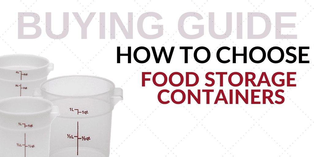 Buying Guide: How to Choose Food Storage Containers for Your Foodservice Establishment