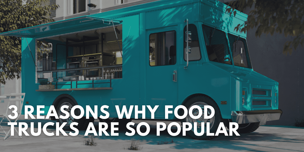 3 Reasons Why Food Trucks are So Popular
