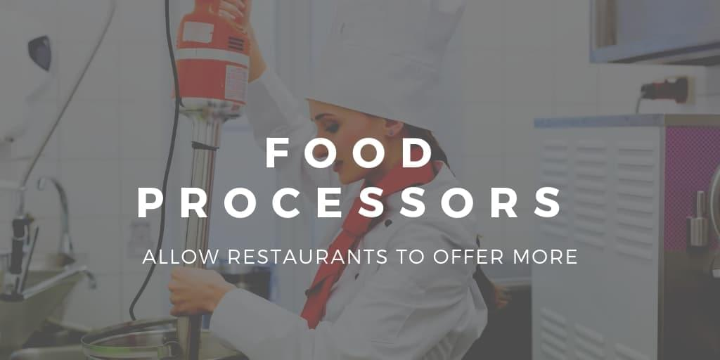 Food Processors Allow Restaurants to Offer More