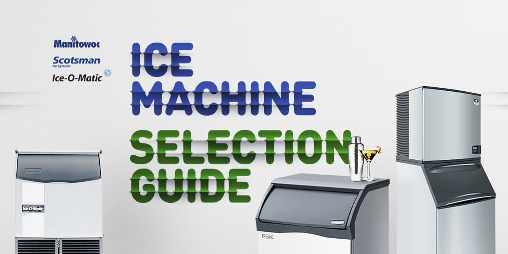 Ice Machine Selection Guide: Manitowoc, Scotsman, and Ice-o-Matic