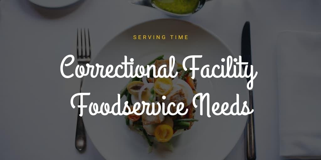 Correctional Facility Foodservice Needs