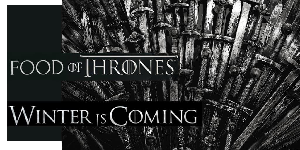 Food of Thrones: Updating your menu, winter is coming