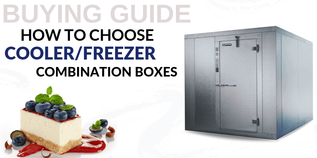 How to Choose Walk-in Cooler/Freezer Combination Boxes for Your Foodservice Establishment