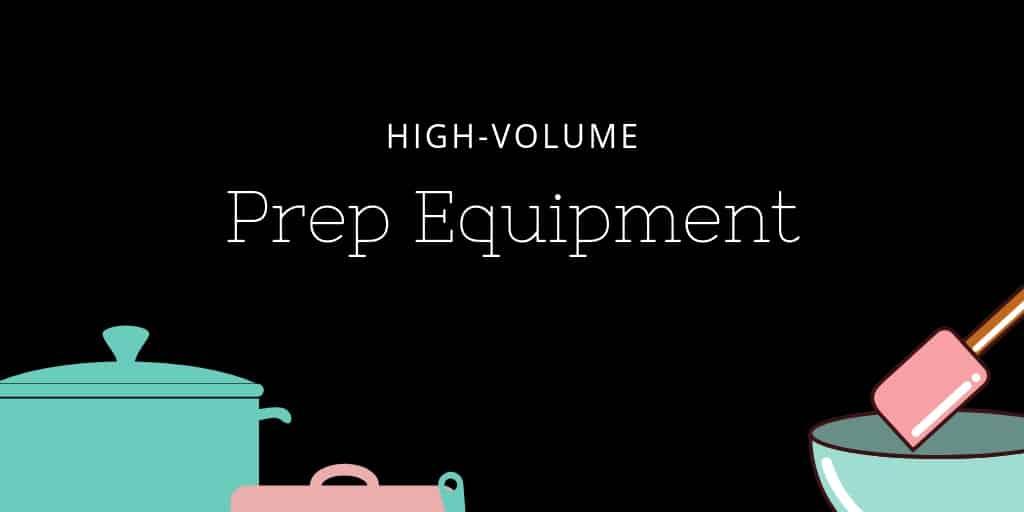 High-Volume Prep Equipment