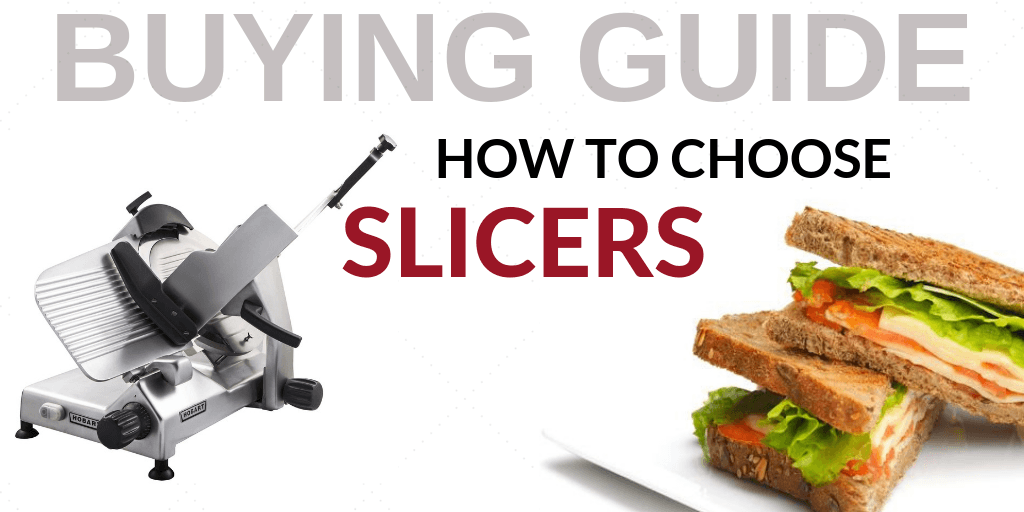Buying Guide: How to Choose a Slicer for Your Foodservice Establishment