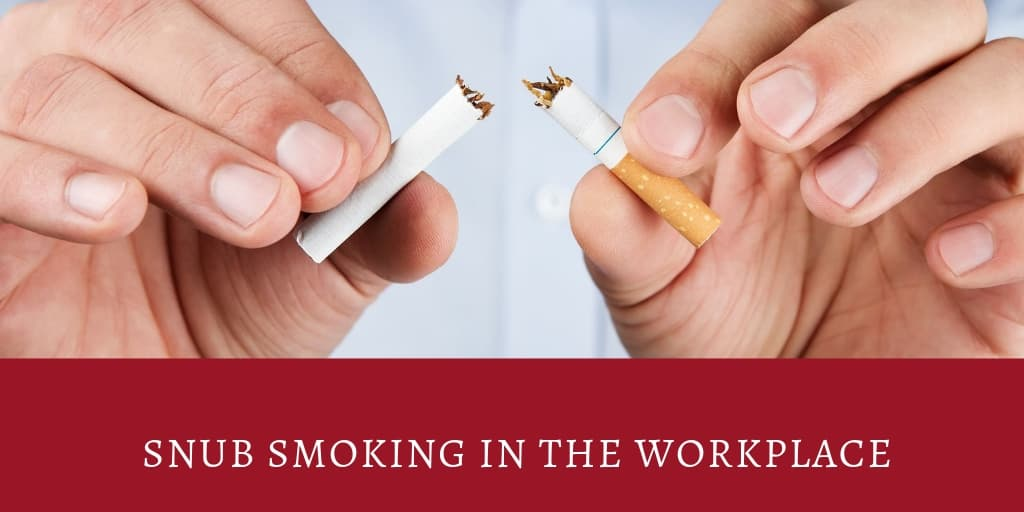 Snub Smoking in the Workplace