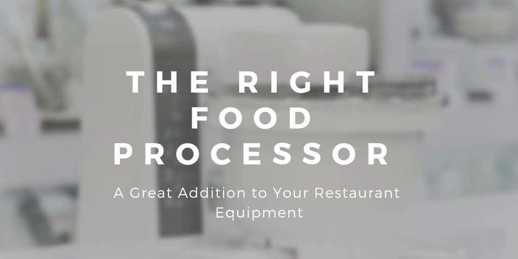 The Right Food Processor Can Be a Great Addition to Your Restaurant Equipment
