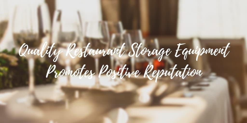 Quality Restaurant Storage Equipment Promotes Positive Reputation