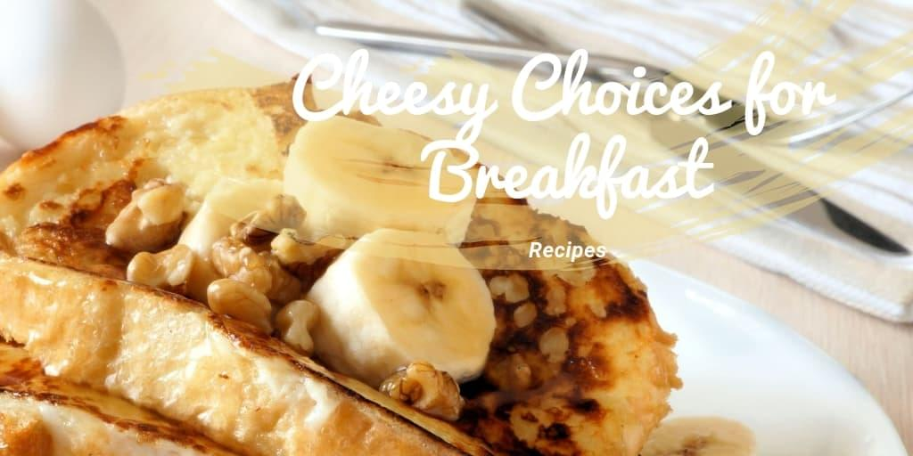 Cheesy Choices for Breakfast