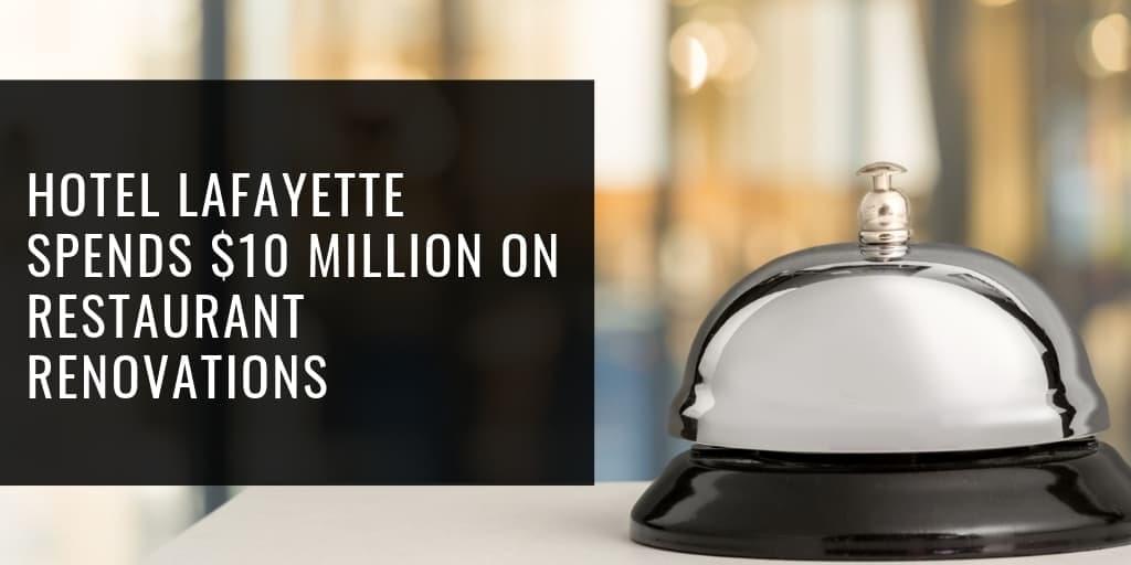 Hotel Lafayette Spends $10 Million on Restaurant Renovations