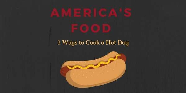 America's Food: 3 Ways to Cook a Hot Dog