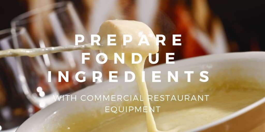 Prepare Fondue Ingredients with Commercial Restaurant Equipment