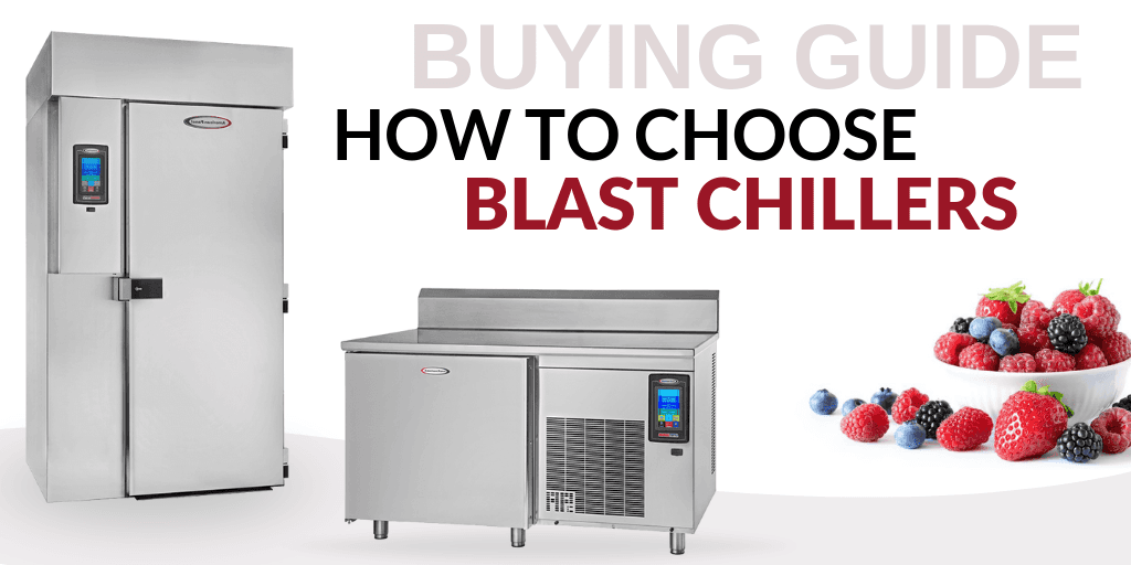 How to Choose Blast Chillers for Your Foodservice Establishment