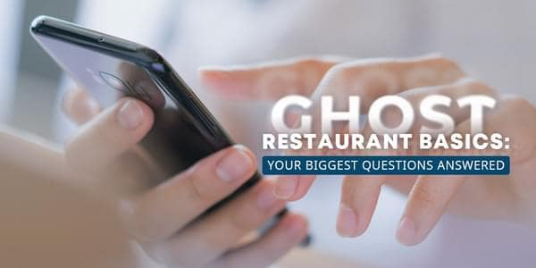 Ghost Restaurant Basics: Your Biggest Questions Answered