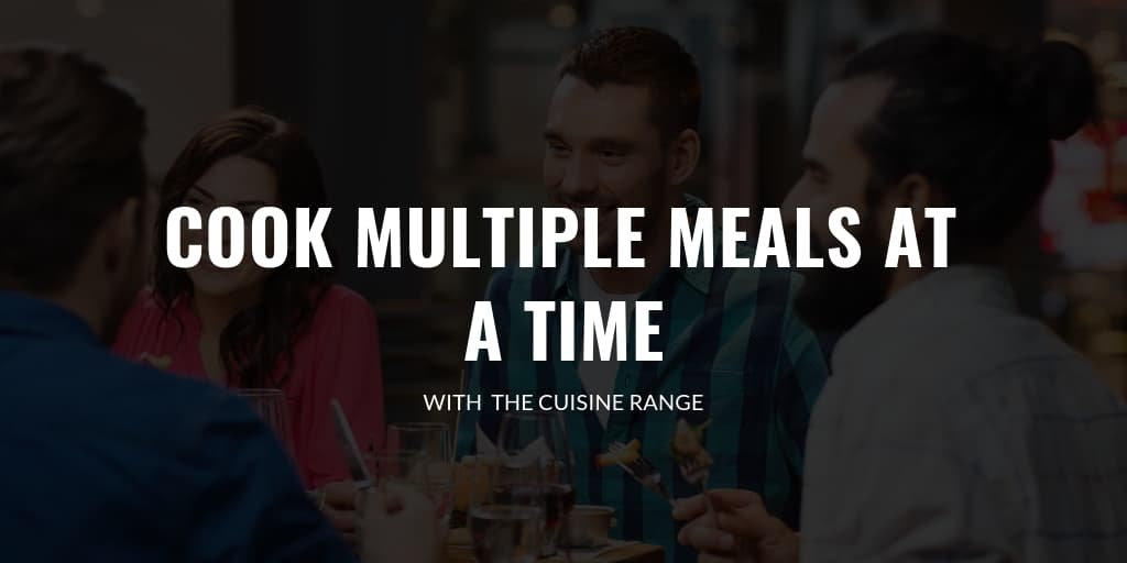 The Cuisine Range Can Cook Multiple Meals At A Time