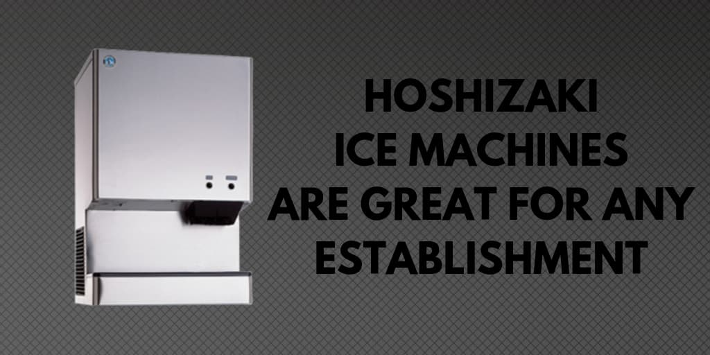 Hoshizaki Ice Machines Are Great for Any Establishment