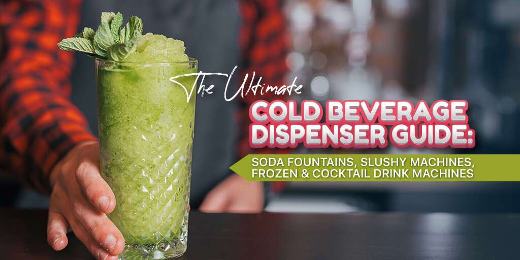 The Ultimate Cold Beverage Dispenser Guide: Soda Fountains, Slushy Machines, Frozen & Cocktail Drink Machines