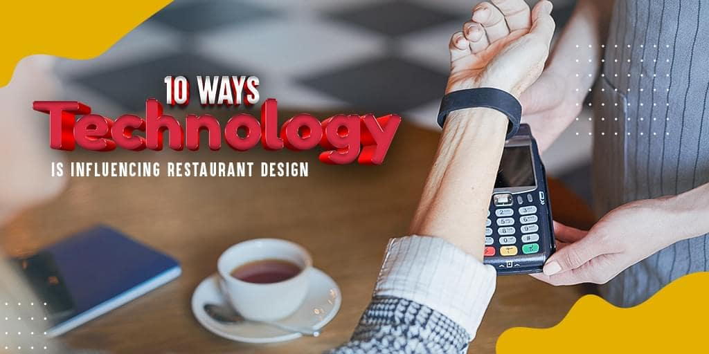 10 Ways Technology Is Influencing Restaurant Design