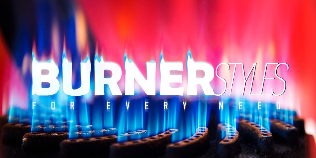 Burner Styles For Every Need
