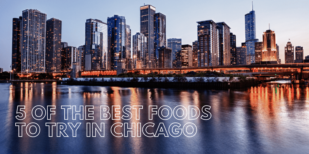 5 of the Best Foods to Try in Chicago