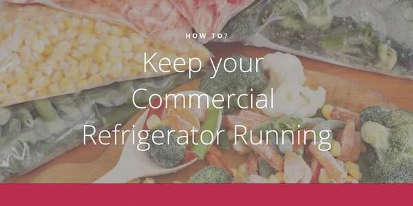 How to Keep your Commercial Refrigerator Running