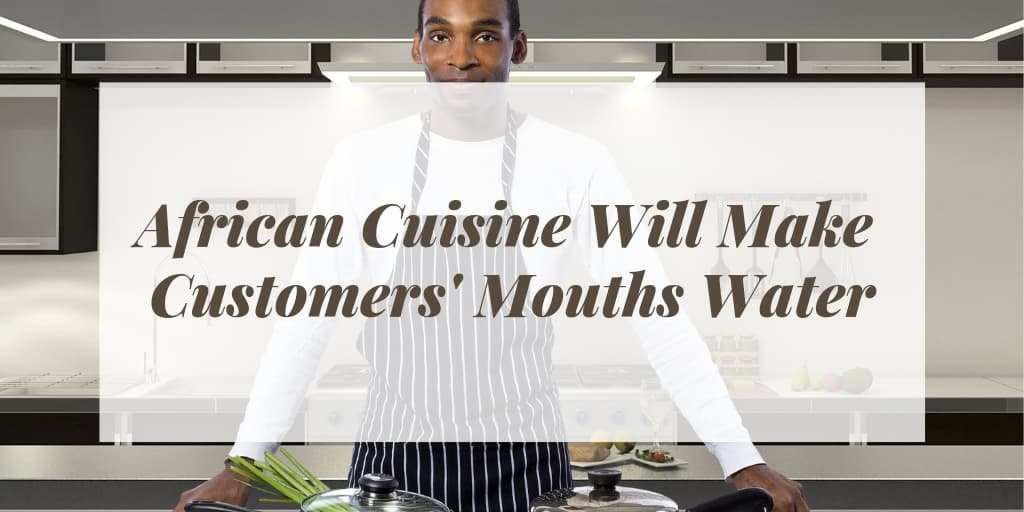 African Cuisine Will Make Customers' Mouths Water