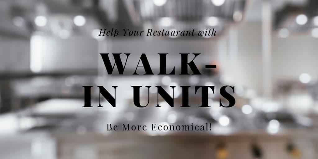 How Walk-In Units Can Help Your Restaurant to Be More Economical