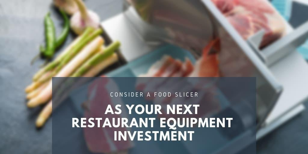 Consider a Food Slicer as Your Next Restaurant Equipment Investment