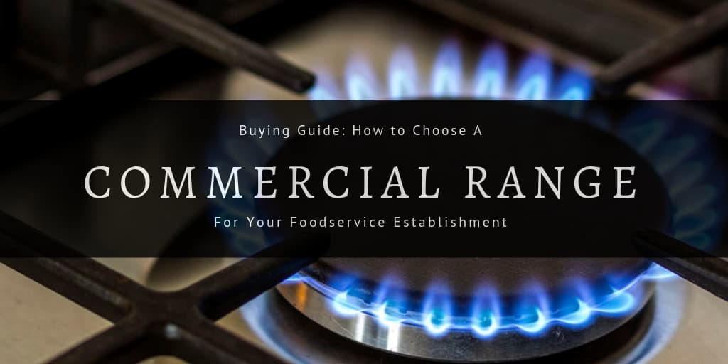 How to Choose a Commercial Range for Your Foodservice Establishment