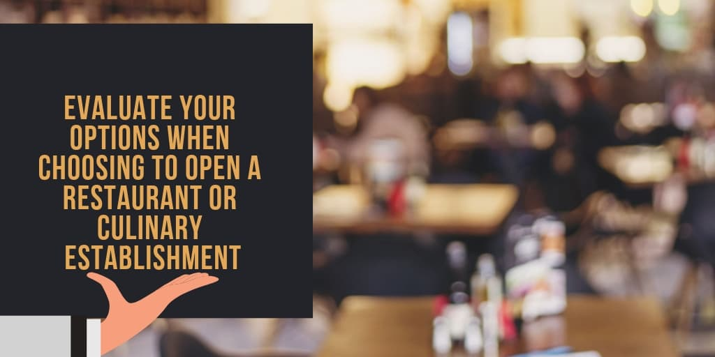 Evaluate Your Options When Choosing To Open A Restaurant Or Culinary Establishment