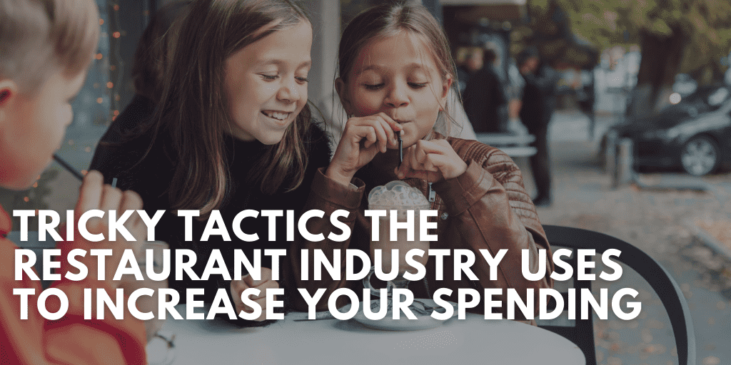 Tricky Tactics the Restaurant Industry Uses to Increase Your Spending