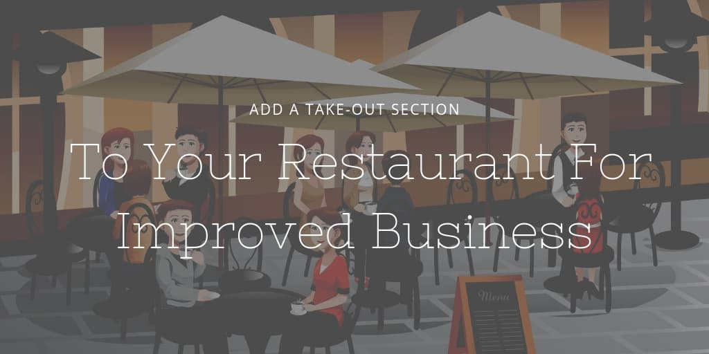 Add A Take-Out Section To Your Restaurant For Improved Business