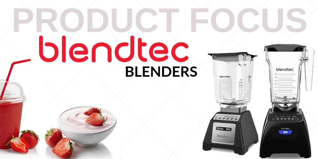 Product Focus: Blendtec Blenders