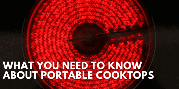 What You Need to Know about Portable Cooktops