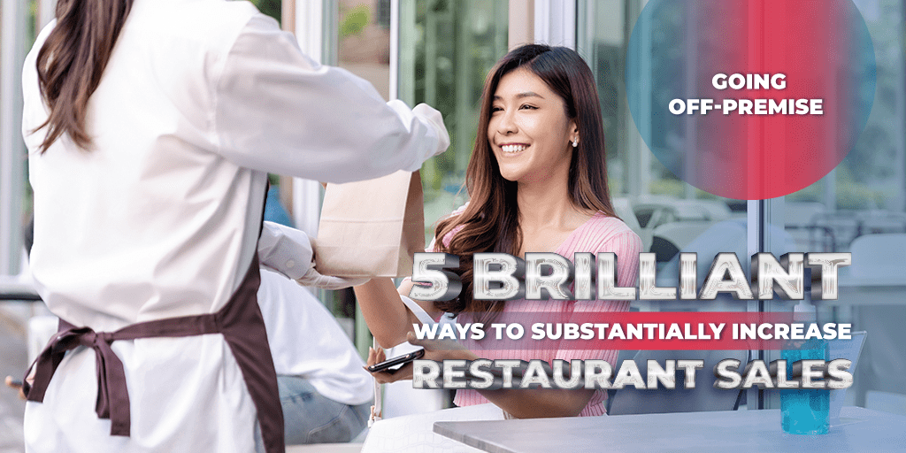 Going Off-Premise: 5 Brilliant Ways To Substantially Increase Restaurant Sales Outside The Dining Room