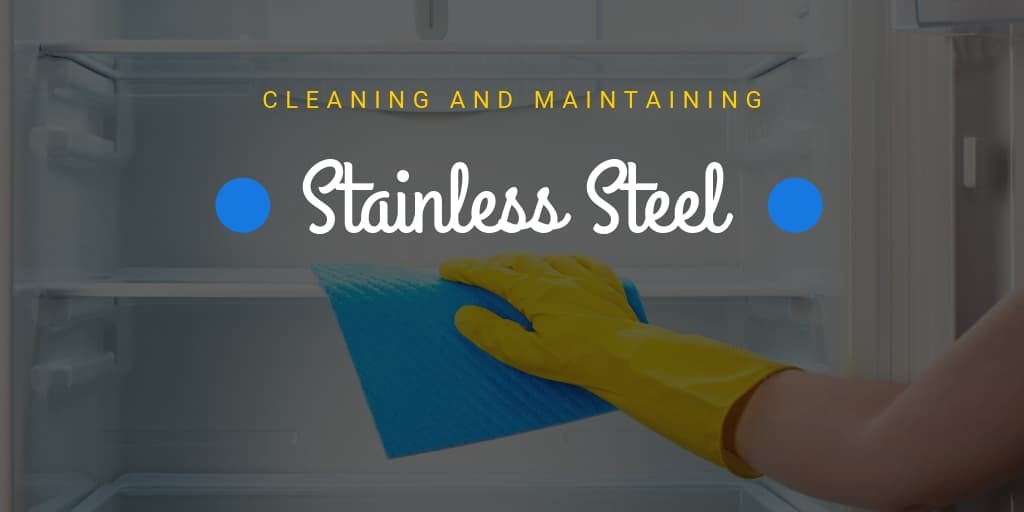 Cleaning and Maintaining Stainless Steel