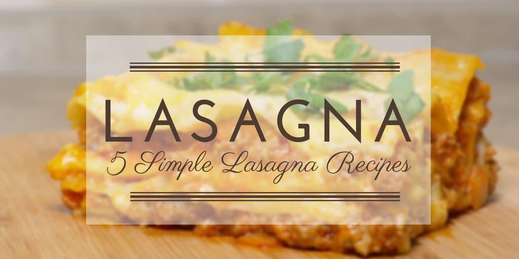 5 Simple Lasagna Recipes