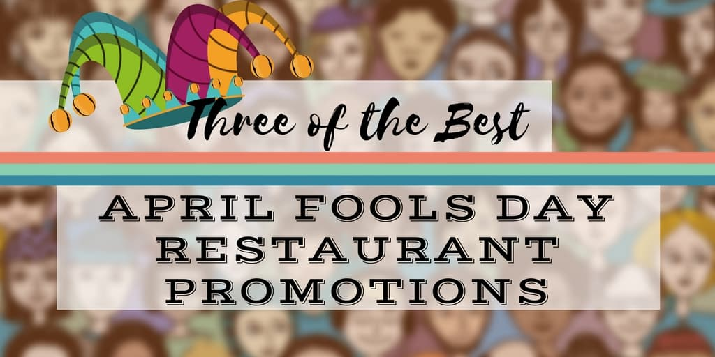 Three of the Best Ever April Fools Day Restaurant Promotions